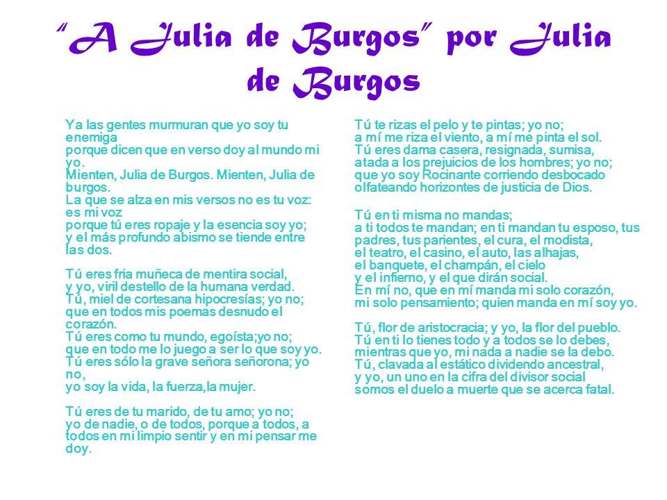 A Julia de Burgos por Julia de Burgos Ya las gentes murmuran que yo soy tu enemiga porque dicen que en verso doy al mundo mi yo. Mienten, Julia de Bur