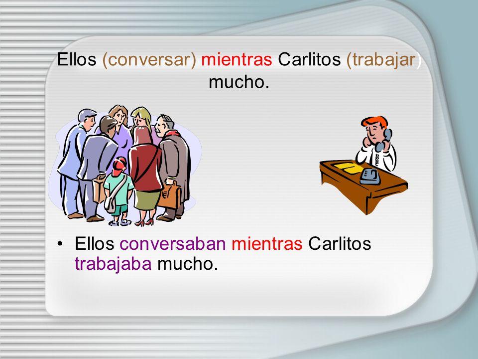 Ella (escribir)una carta mientras Carlitos (hablar) por tel é fono. Ella escrib í a una carta mientras Carlitos hablaba por tel é fono.
