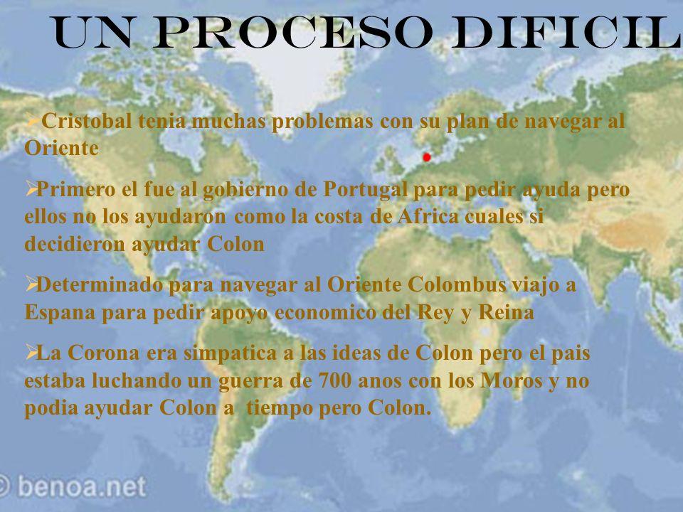 Un Proceso Dificil Cristobal tenia muchas problemas con su plan de navegar al Oriente Primero el fue al gobierno de Portugal para pedir ayuda pero ell
