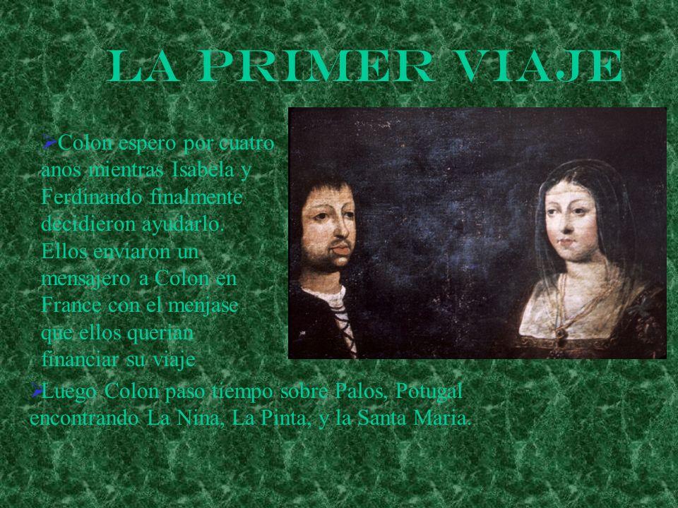 La Primer Viaje Colon espero por cuatro anos mientras Isabela y Ferdinando finalmente decidieron ayudarlo. Ellos enviaron un mensajero a Colon en Fran