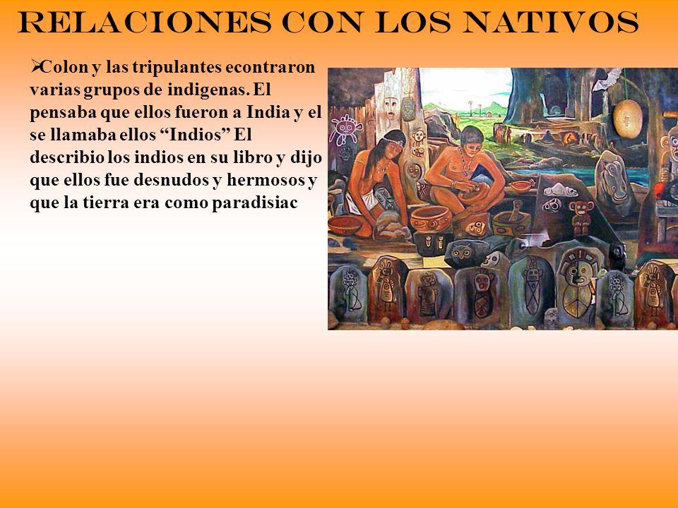 Relaciones con Los Nativos Colon y las tripulantes econtraron varias grupos de indigenas. El pensaba que ellos fueron a India y el se llamaba ellos In