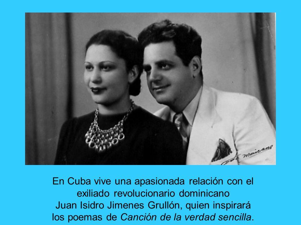 En Cuba vive una apasionada relación con el exiliado revolucionario dominicano Juan Isidro Jimenes Grullón, quien inspirará los poemas de Canción de l