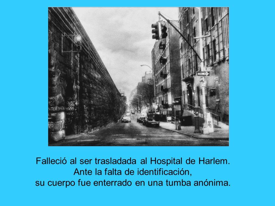 Falleció al ser trasladada al Hospital de Harlem. Ante la falta de identificación, su cuerpo fue enterrado en una tumba anónima.