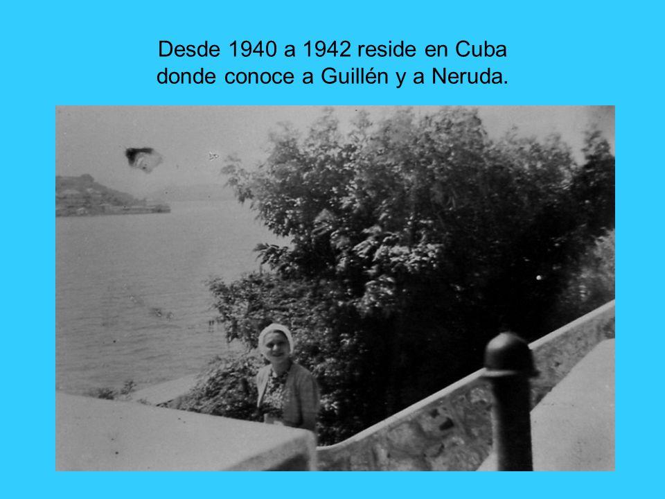 Desde 1940 a 1942 reside en Cuba donde conoce a Guillén y a Neruda.