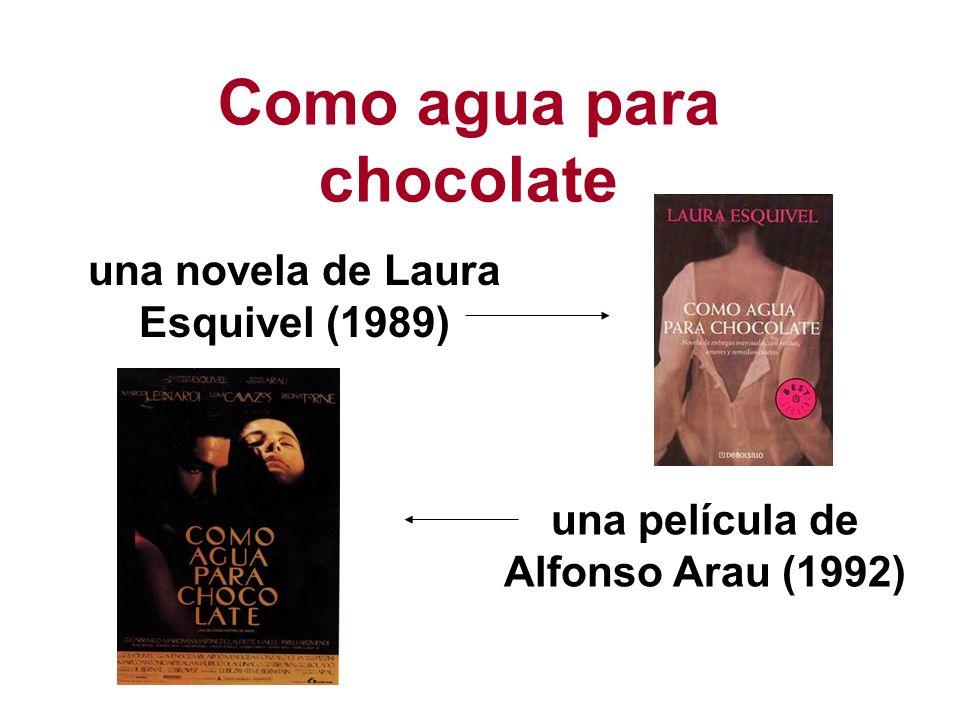 Como agua para chocolate una novela de Laura Esquivel (1989) una película de Alfonso Arau (1992)
