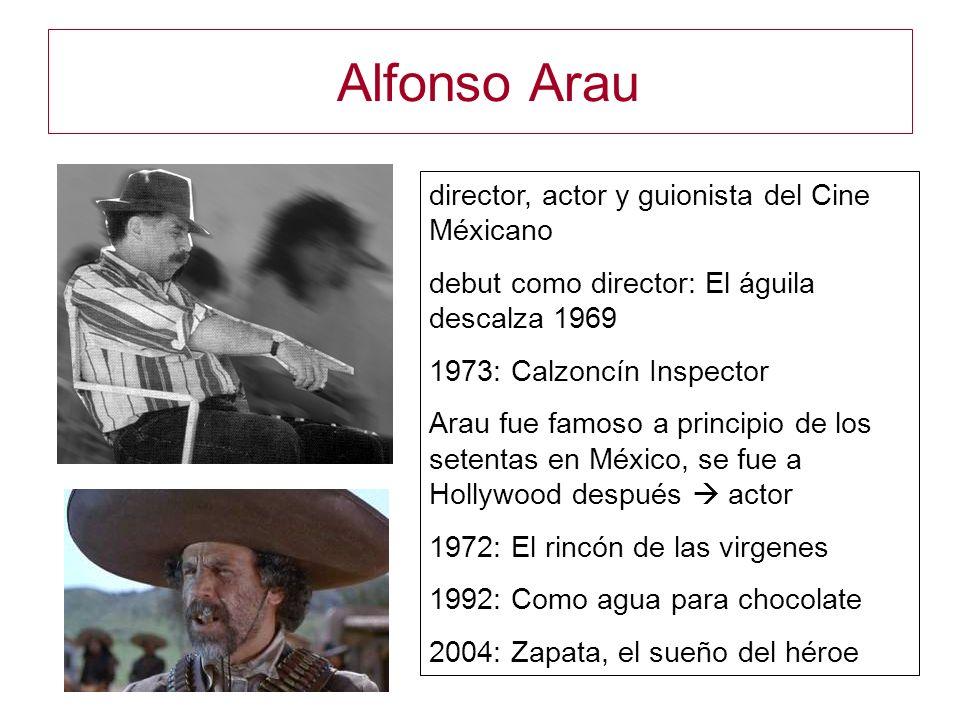 Alfonso Arau director, actor y guionista del Cine Méxicano debut como director: El águila descalza 1969 1973: Calzoncín Inspector Arau fue famoso a pr