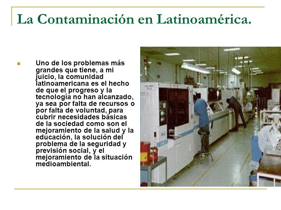La Contaminación en Latinoamérica. Uno de los problemas más grandes que tiene, a mi juicio, la comunidad latinoamericana es el hecho de que el progres