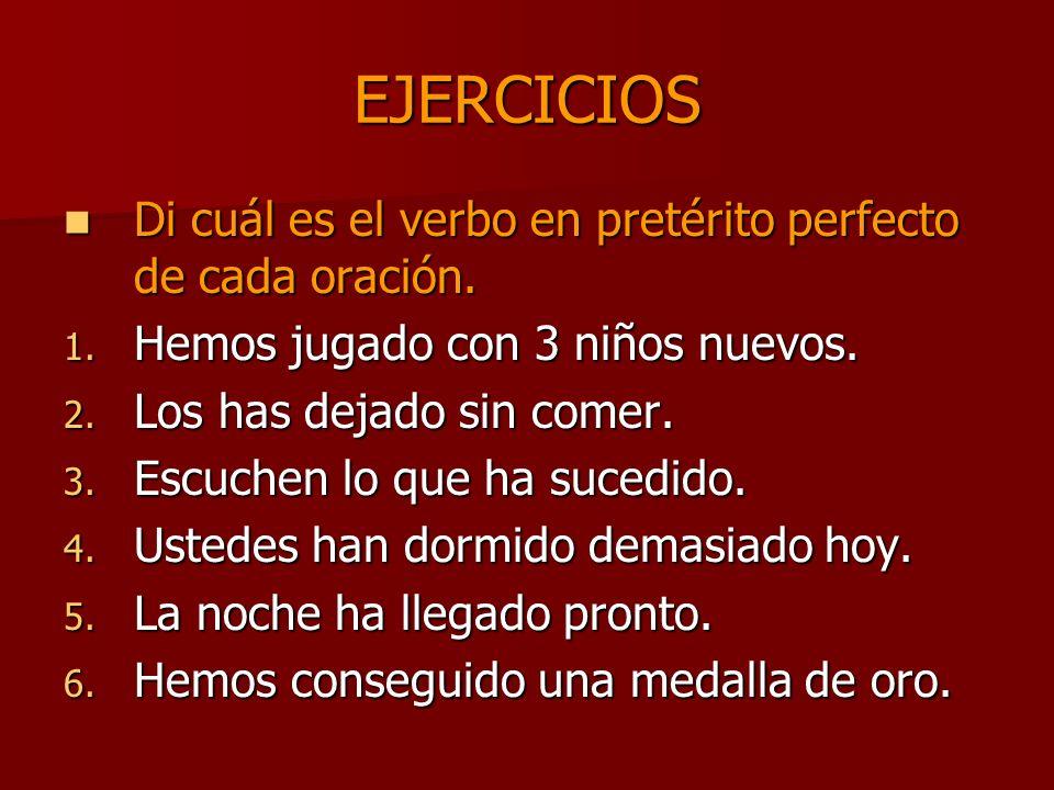 EJERCICIOS Di cuál es el verbo en pretérito perfecto de cada oración. Di cuál es el verbo en pretérito perfecto de cada oración. 1. Hemos jugado con 3