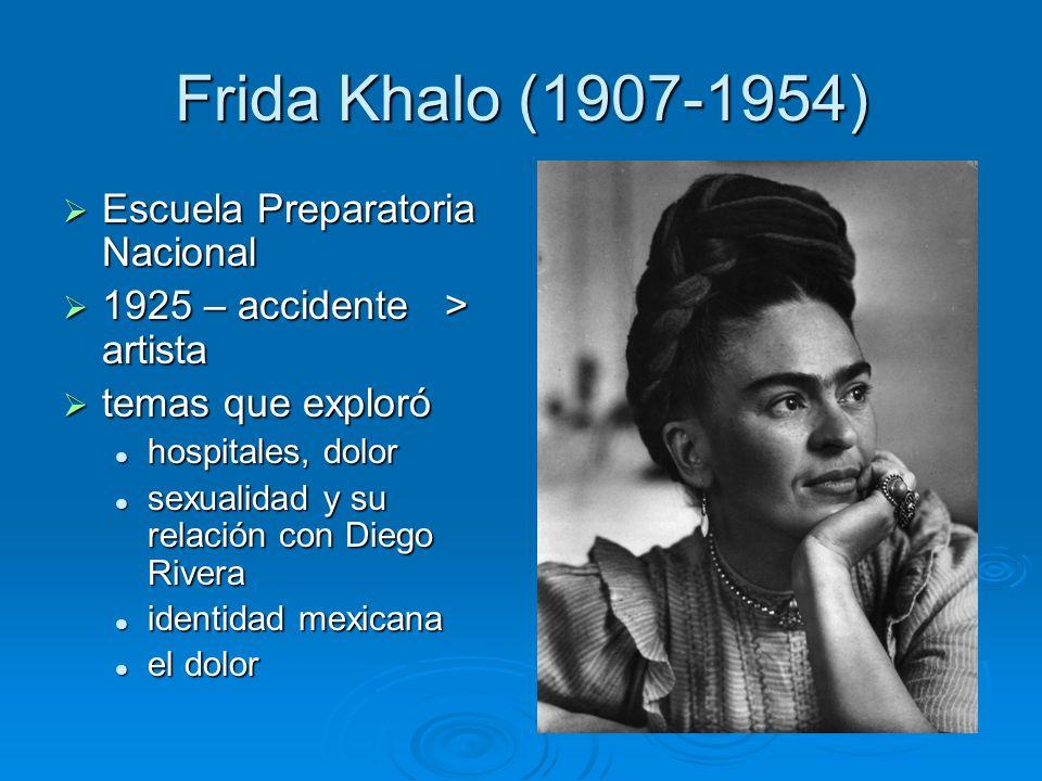 Frida Khalo (1907-1954) Escuela Preparatoria Nacional Escuela Preparatoria Nacional 1925 – accidente > artista 1925 – accidente > artista temas que ex