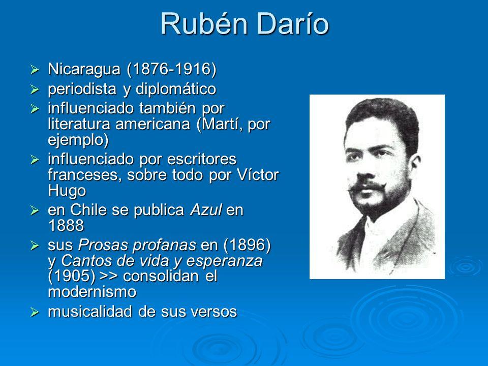 Rubén Darío Nicaragua (1876-1916) Nicaragua (1876-1916) periodista y diplomático periodista y diplomático influenciado también por literatura american
