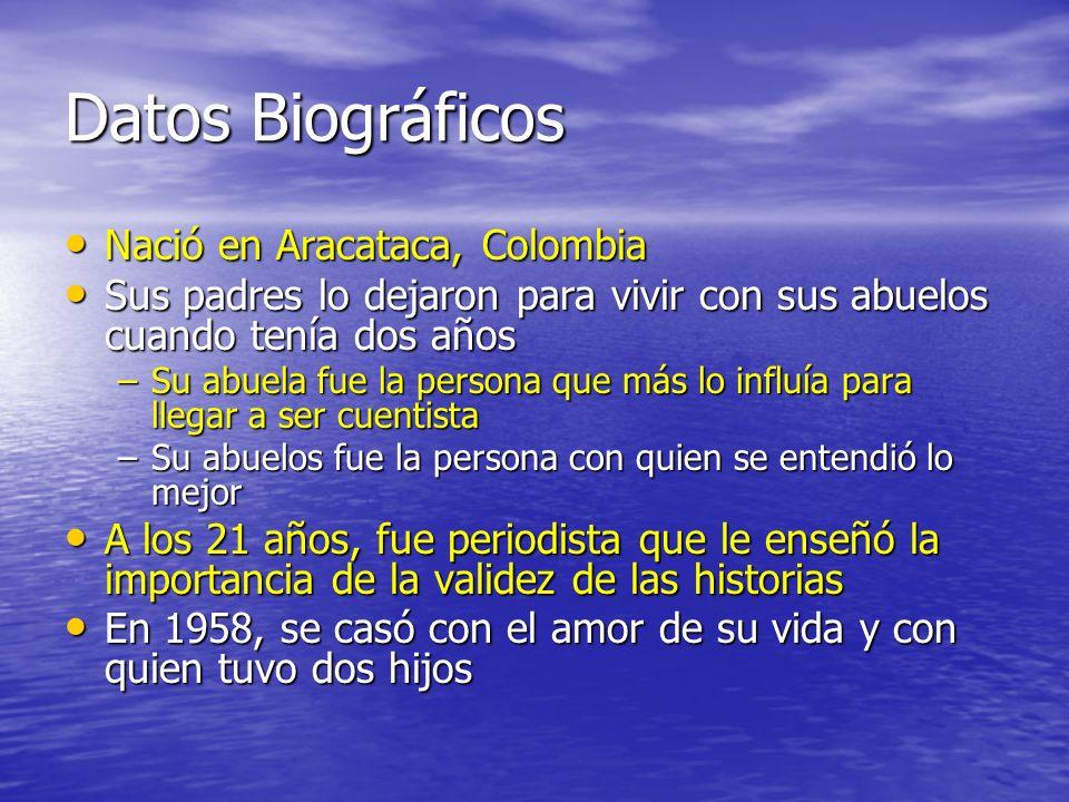 Datos Biográficos Nació en Aracataca, Colombia Nació en Aracataca, Colombia Sus padres lo dejaron para vivir con sus abuelos cuando tenía dos años Sus