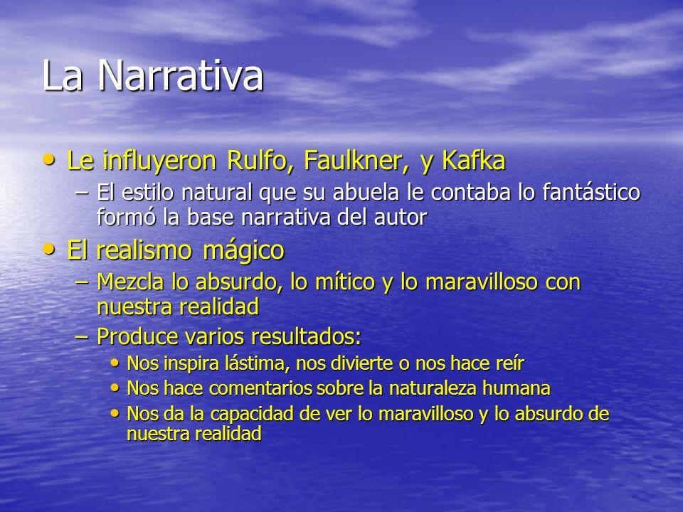 La Narrativa Le influyeron Rulfo, Faulkner, y Kafka Le influyeron Rulfo, Faulkner, y Kafka –El estilo natural que su abuela le contaba lo fantástico f
