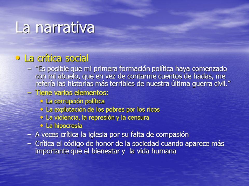 La narrativa La crítica social La crítica social –Es posible que mi primera formación política haya comenzado con mi abuelo, que en vez de contarme cu