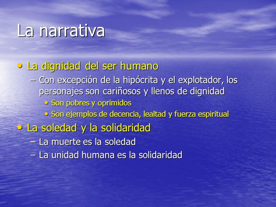 La narrativa La dignidad del ser humano La dignidad del ser humano –Con excepción de la hipócrita y el explotador, los personajes son cariñosos y llen