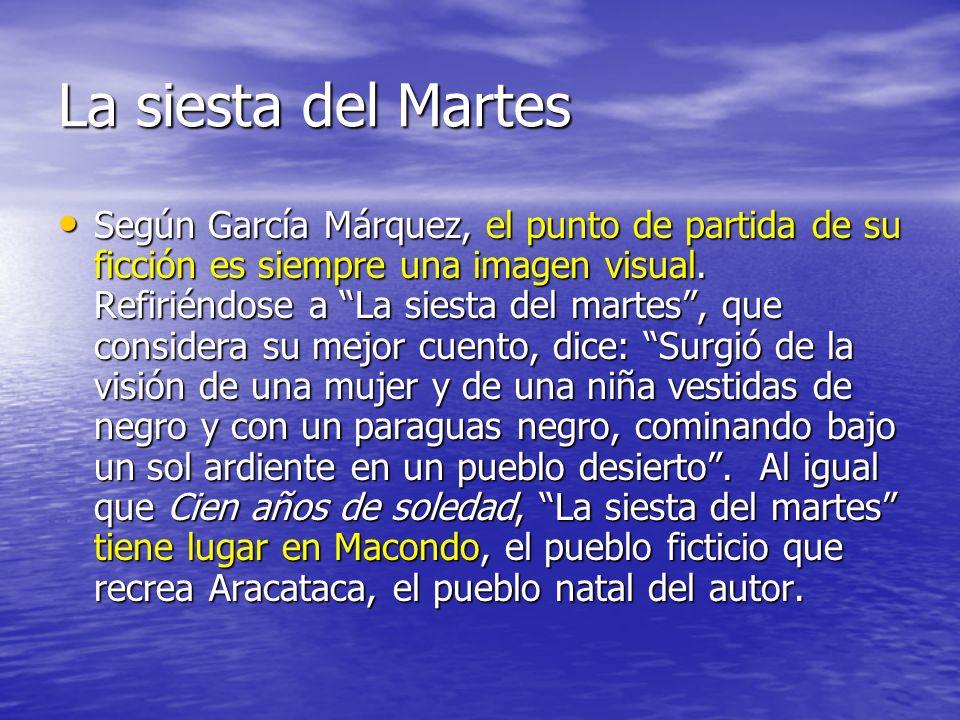 La siesta del Martes Según García Márquez, el punto de partida de su ficción es siempre una imagen visual. Refiriéndose a La siesta del martes, que co