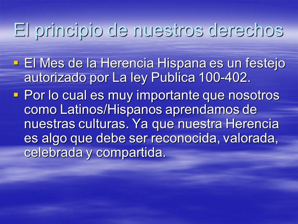 El principio de nuestros derechos El Mes de la Herencia Hispana es un festejo autorizado por La ley Publica 100-402. El Mes de la Herencia Hispana es