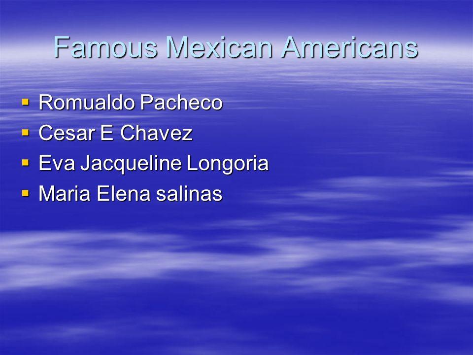 Famous Mexican Americans Romualdo Pacheco Romualdo Pacheco Cesar E Chavez Cesar E Chavez Eva Jacqueline Longoria Eva Jacqueline Longoria Maria Elena s