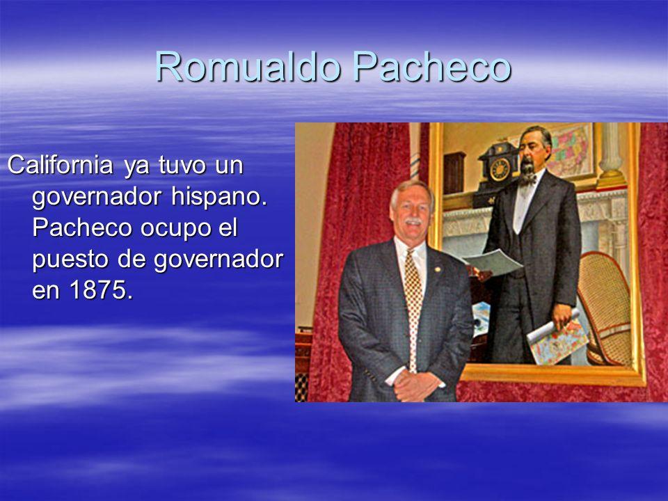 Romualdo Pacheco California ya tuvo un governador hispano. Pacheco ocupo el puesto de governador en 1875.