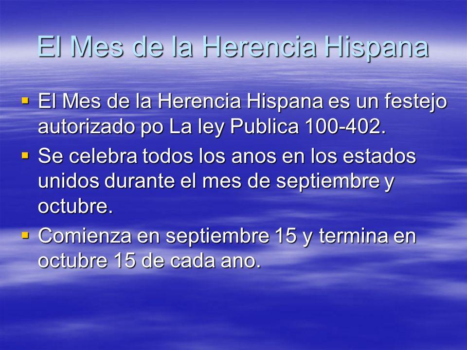 El Mes de la Herencia Hispana El Mes de la Herencia Hispana es un festejo autorizado po La ley Publica 100-402. El Mes de la Herencia Hispana es un fe