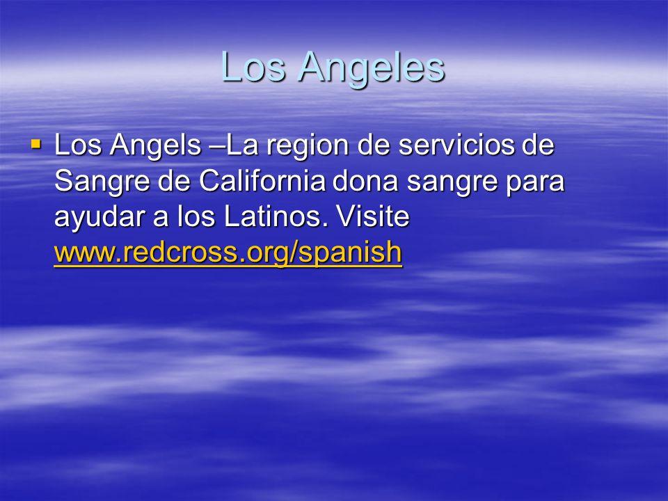 Los Angeles Los Angels –La region de servicios de Sangre de California dona sangre para ayudar a los Latinos. Visite www.redcross.org/spanish Los Ange