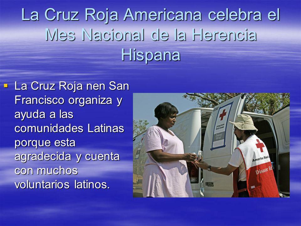 La Cruz Roja Americana celebra el Mes Nacional de la Herencia Hispana La Cruz Roja nen San Francisco organiza y ayuda a las comunidades Latinas porque