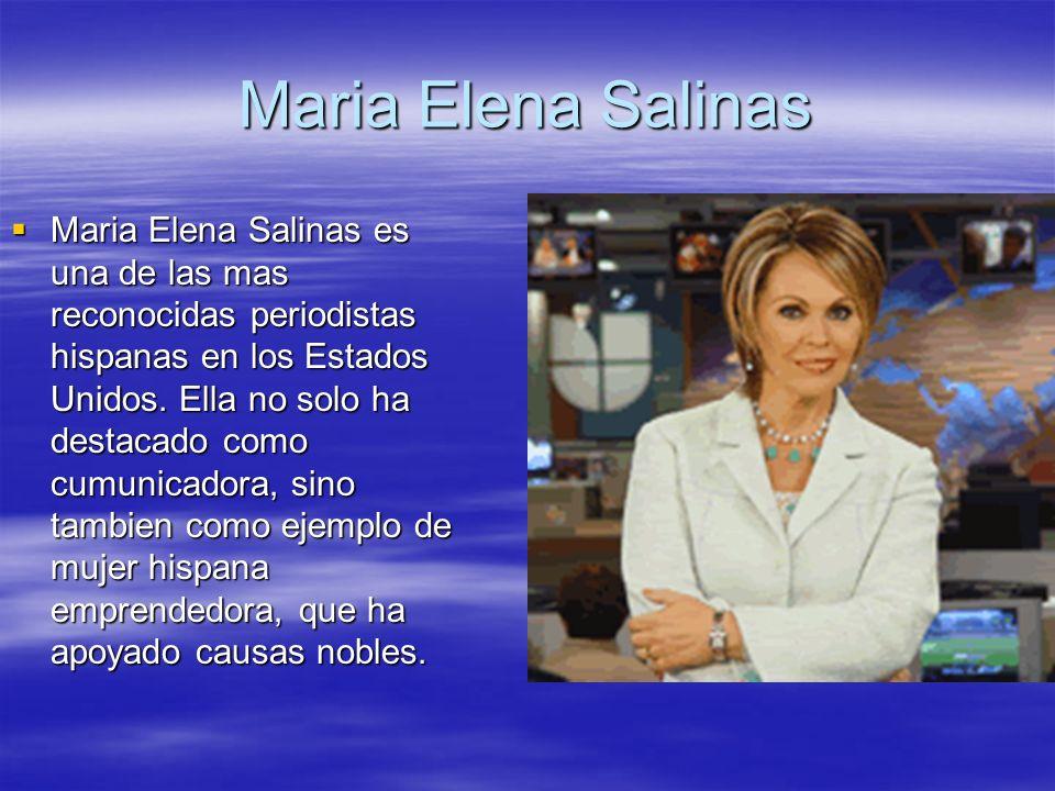 Maria Elena Salinas Maria Elena Salinas es una de las mas reconocidas periodistas hispanas en los Estados Unidos. Ella no solo ha destacado como cumun