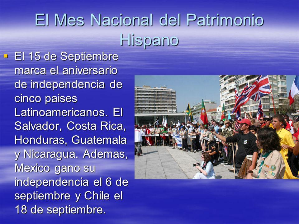 El Mes Nacional del Patrimonio Hispano El 15 de Septiembre marca el aniversario de independencia de cinco paises Latinoamericanos. El Salvador, Costa