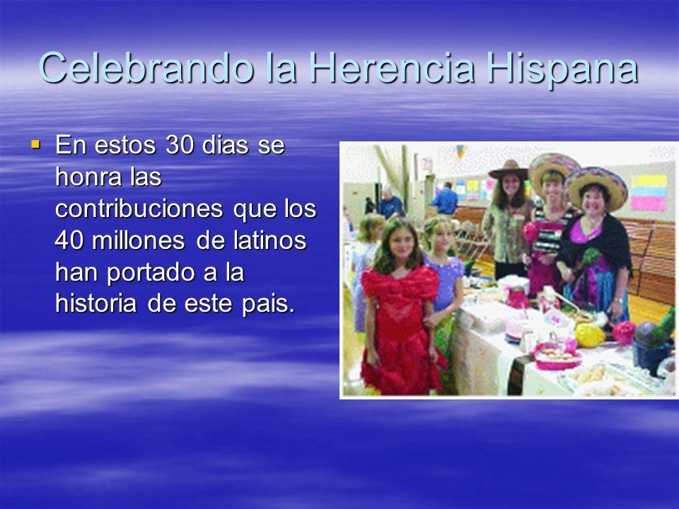 Celebrando la Herencia Hispana En estos 30 dias se honra las contribuciones que los 40 millones de latinos han portado a la historia de este pais. En