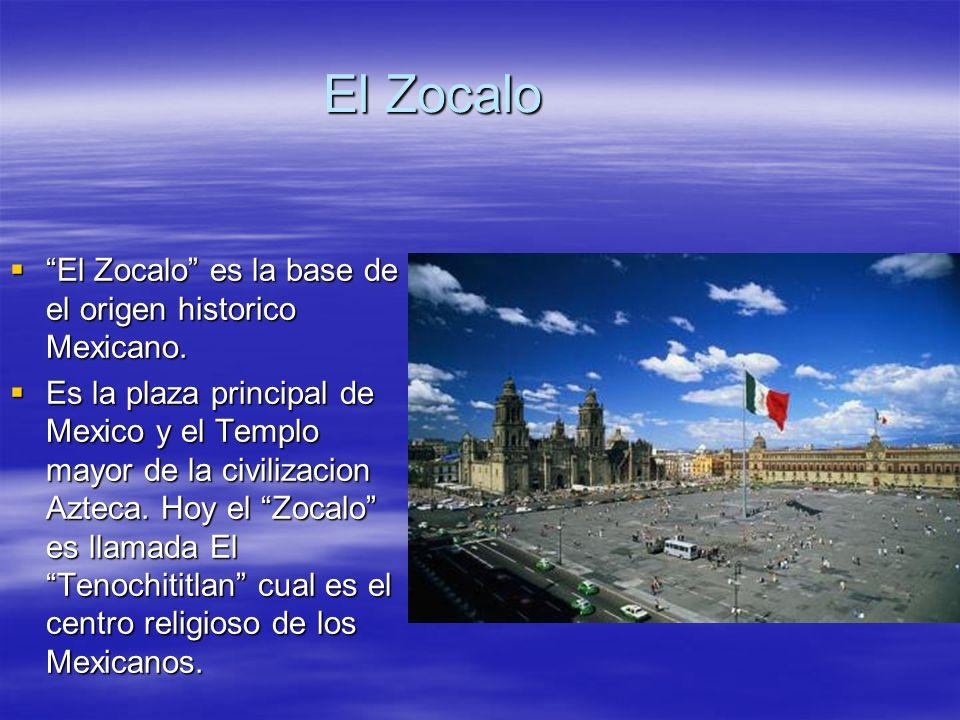 El Zocalo El Zocalo es la base de el origen historico Mexicano. El Zocalo es la base de el origen historico Mexicano. Es la plaza principal de Mexico