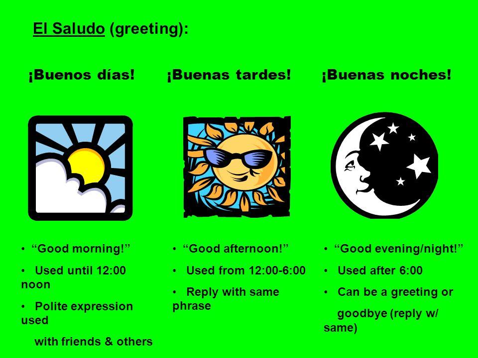 El Saludo (greeting): ¡Mucho gusto.Pleased to meet you.