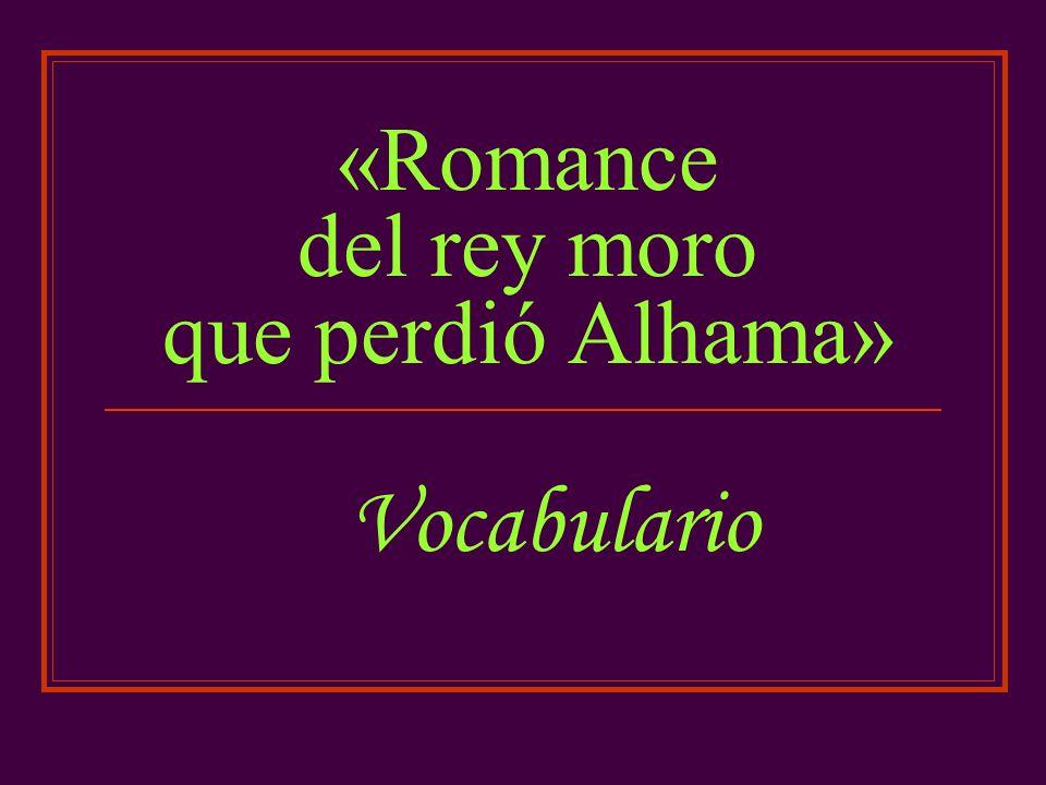 «Romance del rey moro que perdió Alhama» Vocabulario