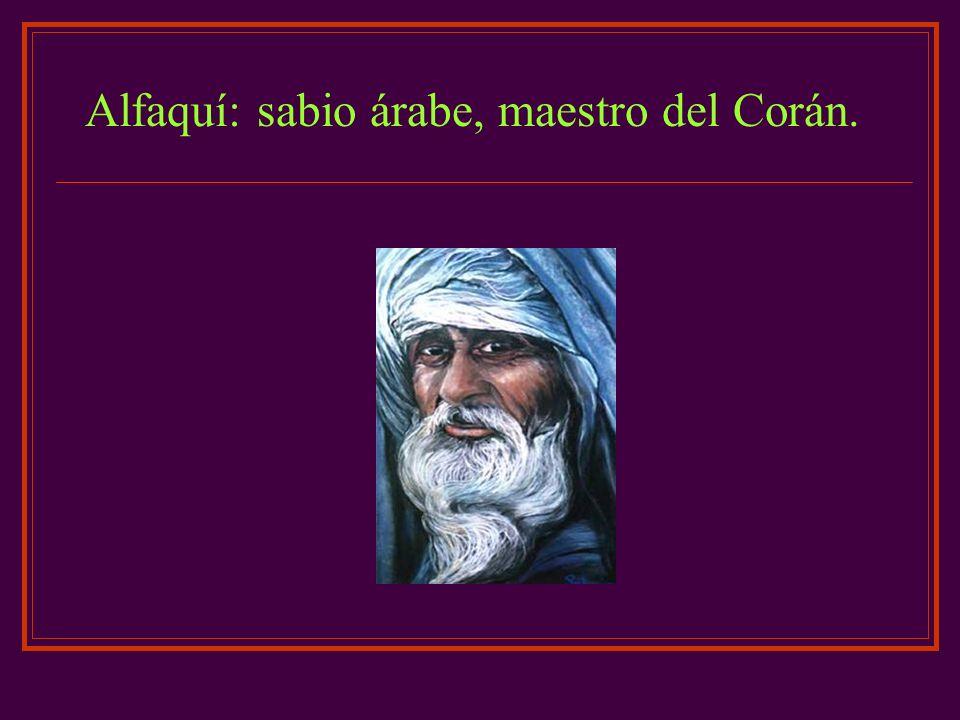 Alfaquí: sabio árabe, maestro del Corán.