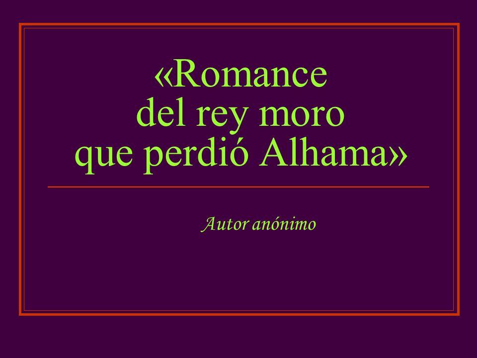 «Romance del rey moro que perdió Alhama» Autor anónimo