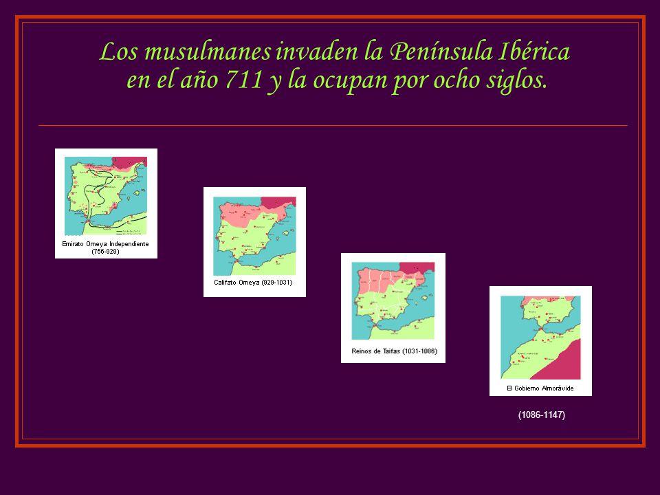 Los musulmanes invaden la Península Ibérica en el año 711 y la ocupan por ocho siglos. (1086-1147)