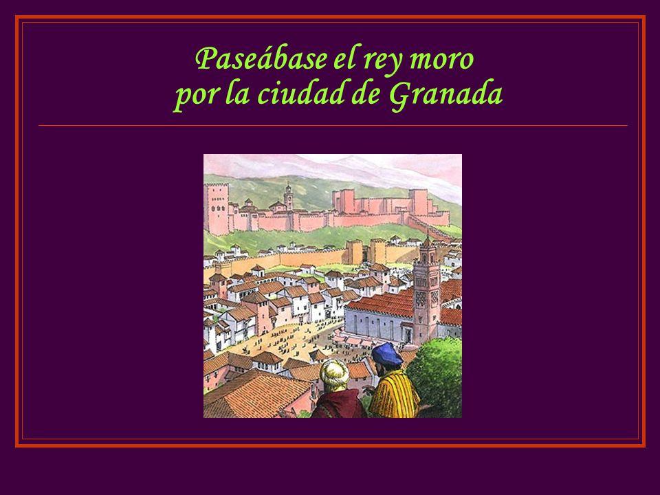 Paseábase el rey moro por la ciudad de Granada