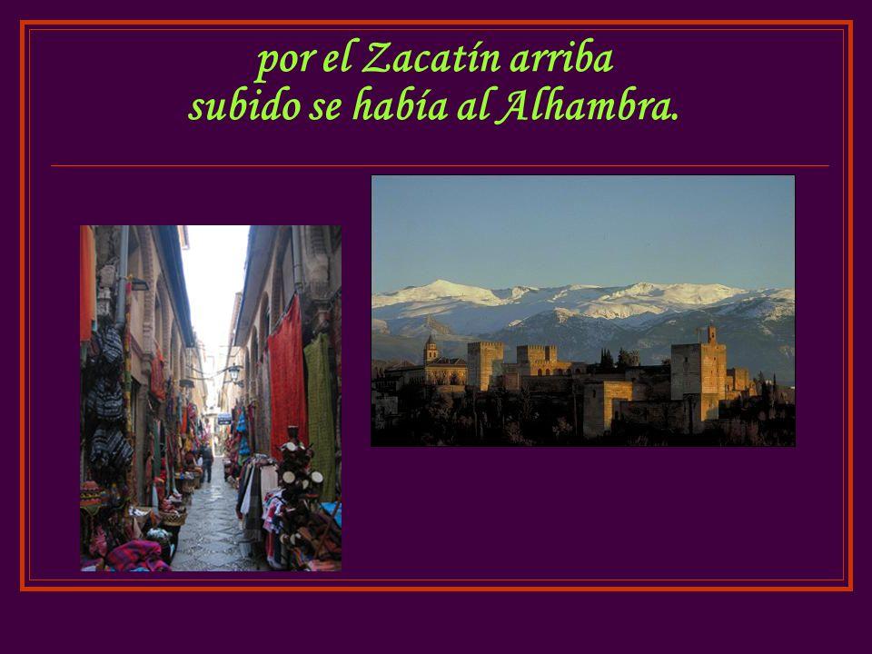 por el Zacatín arriba subido se había al Alhambra.
