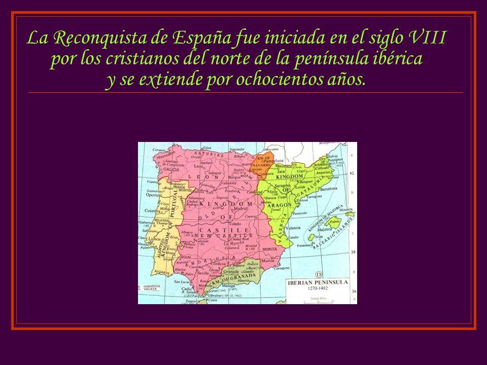 La Reconquista de España fue iniciada en el siglo VIII por los cristianos del norte de la península ibérica y se extiende por ochocientos años.