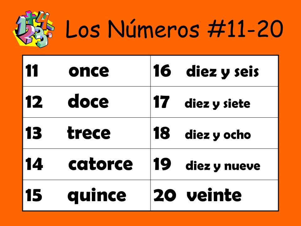 Los Números #11-20 11 once16 diez y seis 12 doce17 diez y siete 13 trece18 diez y ocho 14 catorce19 diez y nueve 15 quince20 veinte