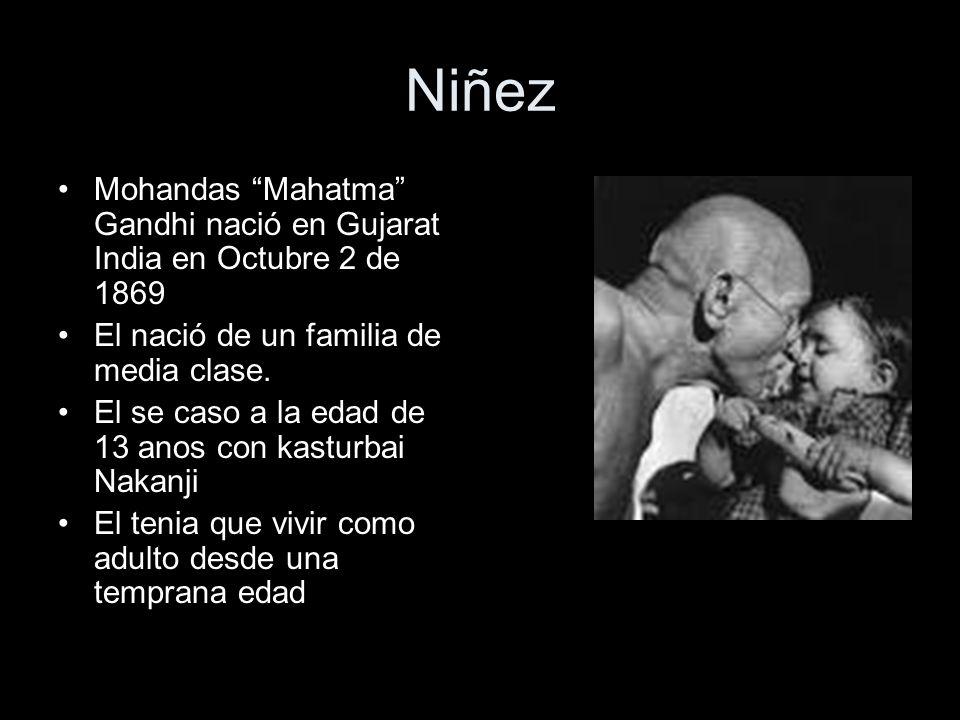 Niñez Mohandas Mahatma Gandhi nació en Gujarat India en Octubre 2 de 1869 El nació de un familia de media clase. El se caso a la edad de 13 anos con k