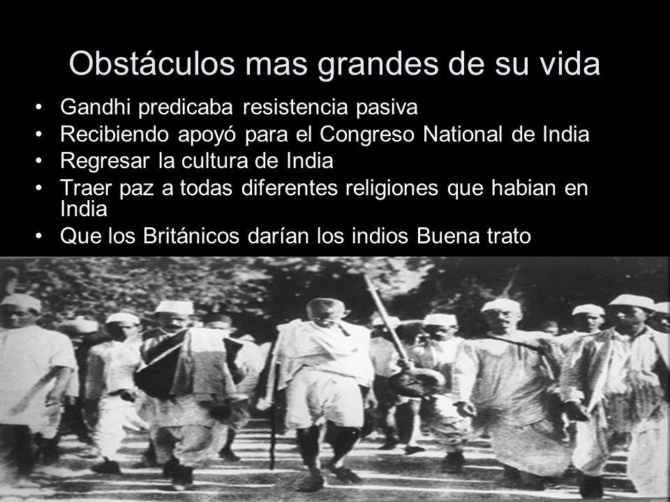Obstáculos mas grandes de su vida Gandhi predicaba resistencia pasiva Recibiendo apoyó para el Congreso National de India Regresar la cultura de India