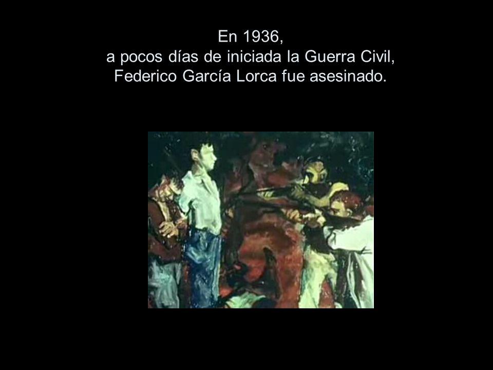 En 1936, a pocos días de iniciada la Guerra Civil, Federico García Lorca fue asesinado.