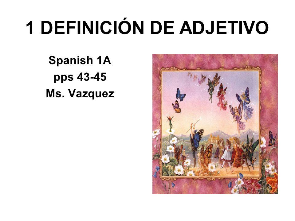 1 DEFINICIÓN DE ADJETIVO Spanish 1A pps 43-45 Ms. Vazquez