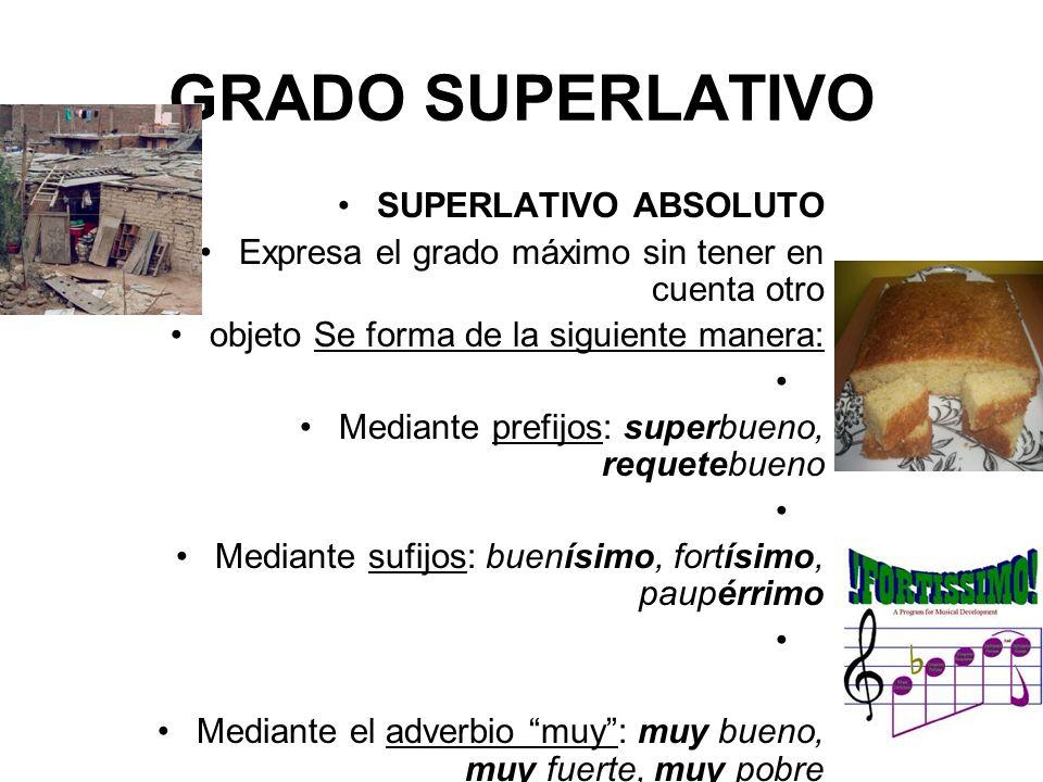 GRADO SUPERLATIVO SUPERLATIVO ABSOLUTO Expresa el grado máximo sin tener en cuenta otro objeto Se forma de la siguiente manera: Mediante prefijos: sup
