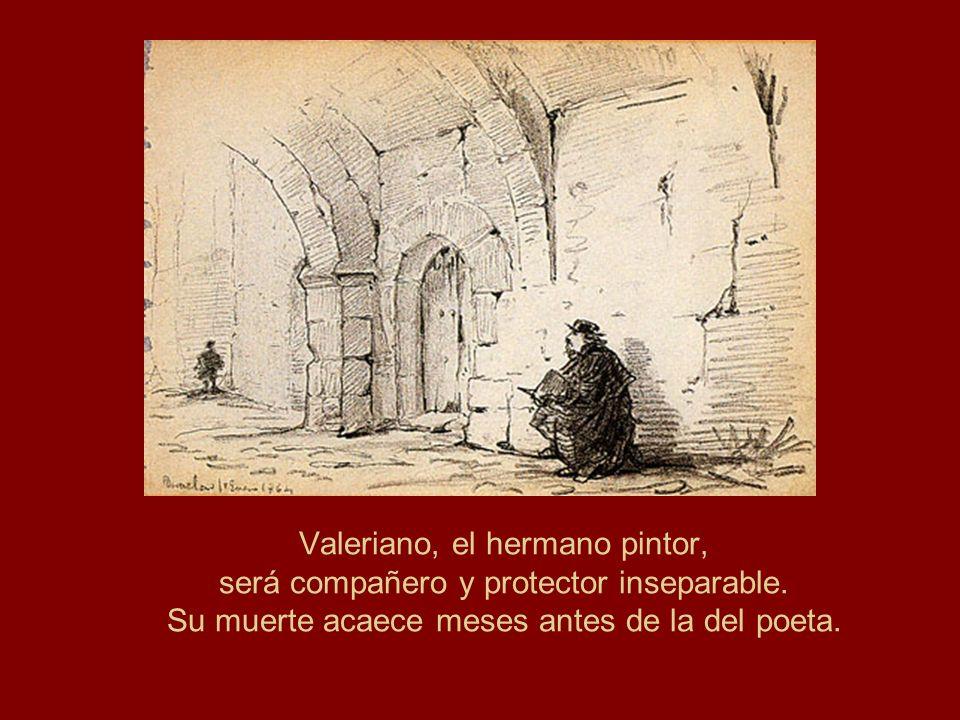 Valeriano, el hermano pintor, será compañero y protector inseparable. Su muerte acaece meses antes de la del poeta.