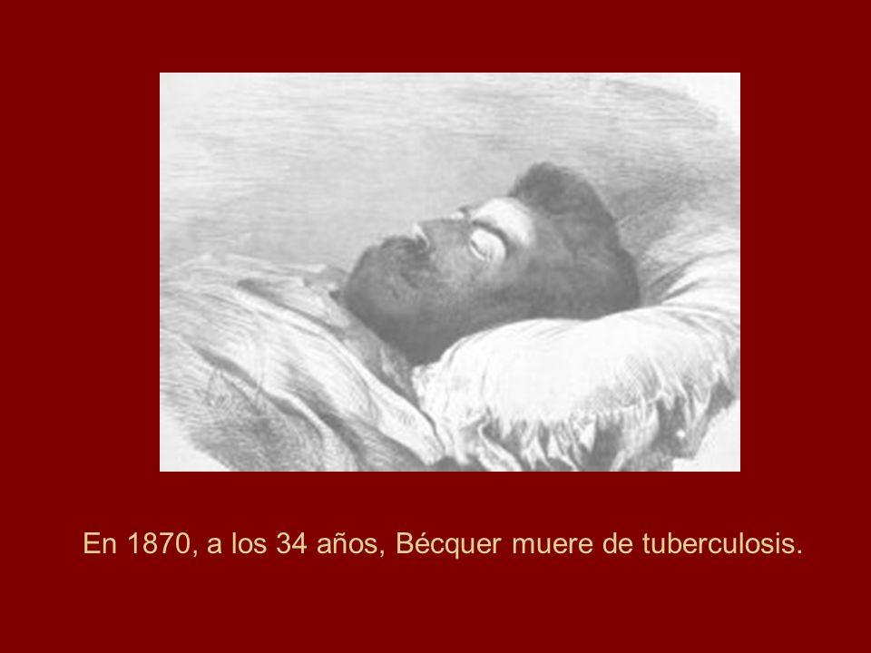 En 1870, a los 34 años, Bécquer muere de tuberculosis.