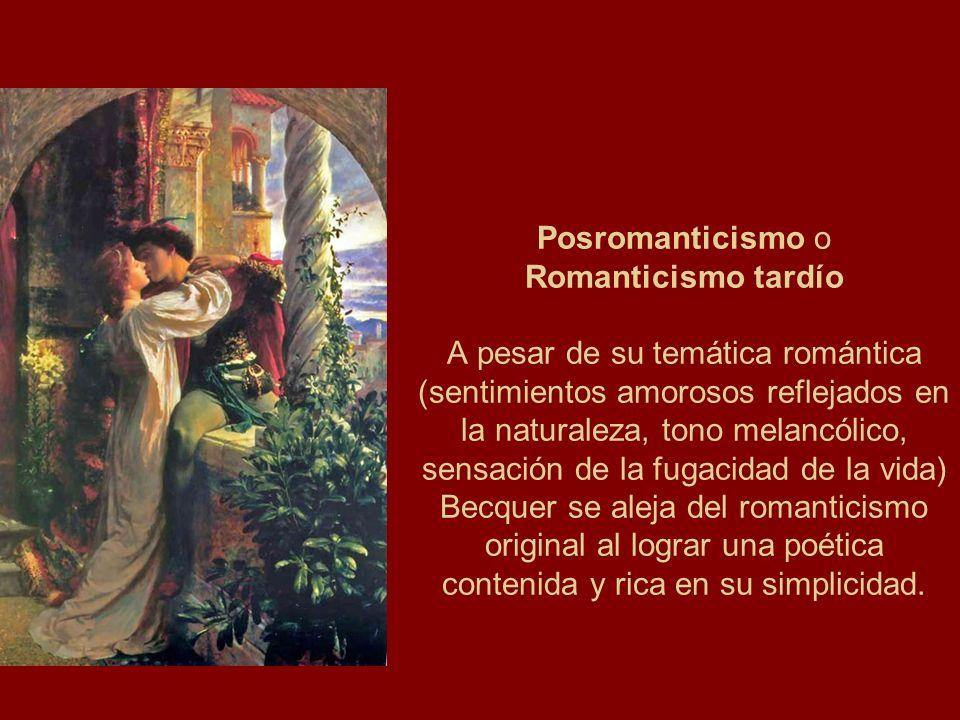 Posromanticismo o Romanticismo tardío A pesar de su temática romántica (sentimientos amorosos reflejados en la naturaleza, tono melancólico, sensación