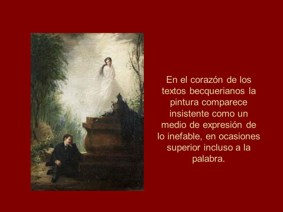 En el corazón de los textos becquerianos la pintura comparece insistente como un medio de expresión de lo inefable, en ocasiones superior incluso a la