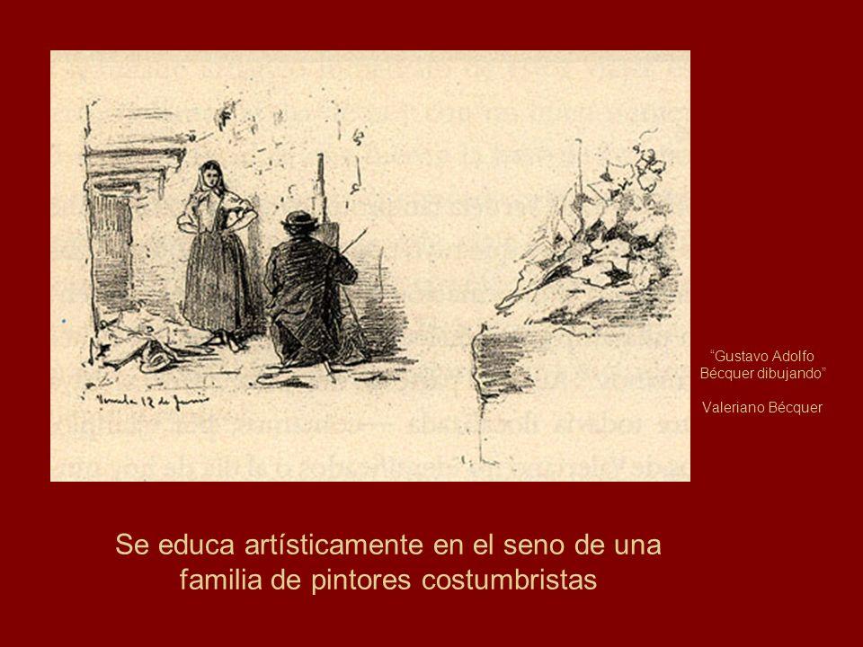 Gustavo Adolfo Bécquer dibujando Valeriano Bécquer Se educa artísticamente en el seno de una familia de pintores costumbristas