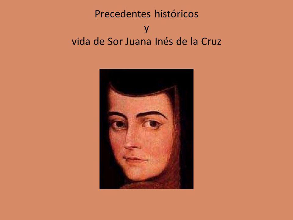 Precedentes históricos y vida de Sor Juana Inés de la Cruz