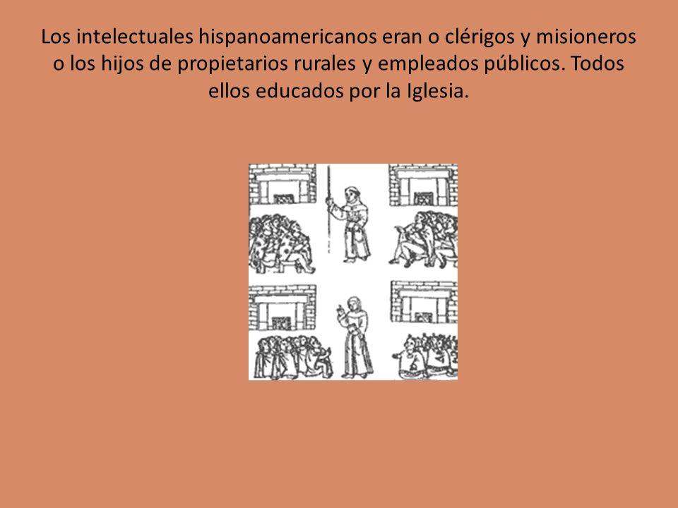 Los intelectuales hispanoamericanos eran o clérigos y misioneros o los hijos de propietarios rurales y empleados públicos.